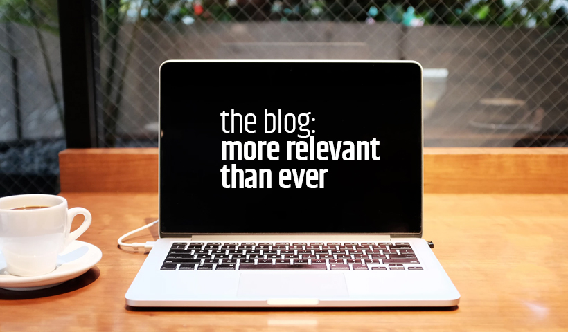 The blog is more relevant than ever in B2B marketing