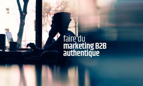 Faire du marketing B2B authentique