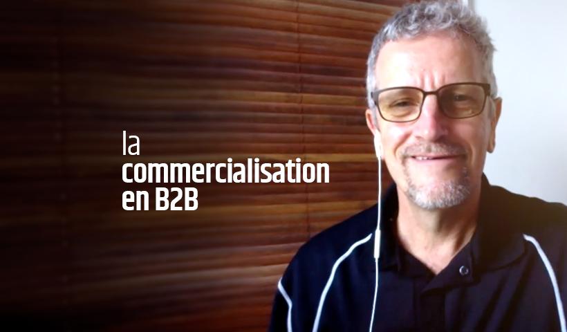 VIDÉO : La commercialisation en B2B – Partie 1