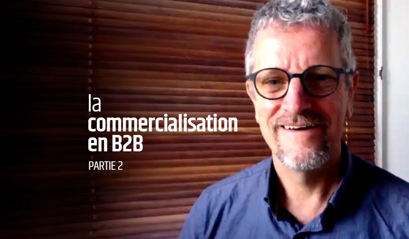 Vidéo - La commercialisation en B2B 2e partie
