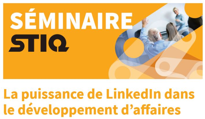 Séminaire STIQ sur la puissance de LinkedIn dans le développement d'affaires..